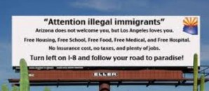 """Attention illegal immigrants. Arizona does not welcome you but Los Angeles loves you...free housing, free school, free food, free medical...Turn left on 1-8 and follow your road to paradise."" Other states that welcome illegals include Kansas. Picture by Robert Tilford 2012."