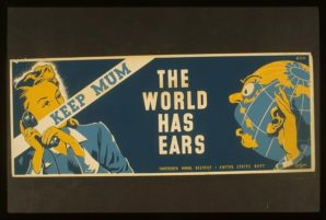 """Keep Mum - the world has ears"" says a WWII era poster that seems very relevant even today in the age of electronic eavesdropping by the National Spy Agency...Oops I mean National Security Agency..."
