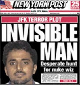 "In June 2007, the New York Post claimed that Shukrijumah was ""Al Qaeda's operations leader on a nuclear terror plot targeting the United States."" It said that Osama bin Laden had chosen him specificallyt ""to detonate nuclear bombs simultaneously in several U.S. cities."". New York Post. His nickname is ""the Invisible Man""."